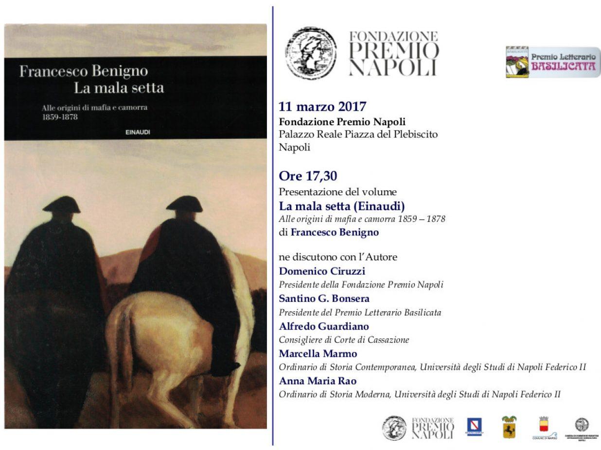 """Presentazione libro di Francesco Benigno """"La mala setta. Alle origini di mafia e camorra 1859-1878″ – Fondazione Premio Napoli – 11 marzo 2017 ore 17,30"""
